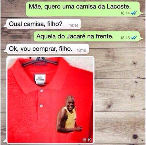 Mãe, quero uma camisa da Lacoste...